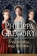 Trzy siostry, trzy królowe - Philippa Gregory - ebook
