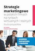 Strategie marketingowe w polskich firmach na rynkach wirtualnych i realnych. Studia przypadków - Grażyna Golik-Górecka - ebook