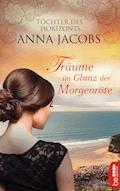 Träume im Glanz der Morgenröte - Anna Jacobs - E-Book