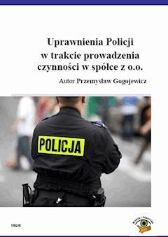 Uprawnienia Policji w trakcie prowadzenia czynności w spółce z o.o. - Przemysław Gogojewicz - ebook