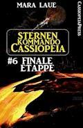 Sternenkommando Cassiopeia 6: Finale Etappe - Mara Laue - E-Book