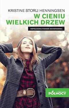 W cieniu wielkich drzew - Kristine Storli Henningsen - ebook