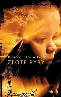 Złote ryby - Dmitrij Aleksandrowicz Strelnikoff - ebook