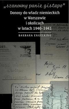 SZANOWNY PANIE GISTAPO. Donosy do władz niemieckich w Warszawie i okolicach w latach 1940- 1941 - Prof. Barbara Engelking - ebook