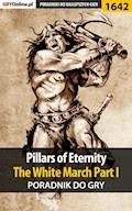 "Pillars of Eternity: The White March Part I - poradnik do gry - Patryk ""Tyon"" Greniuk - ebook"