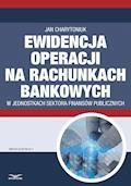 Ewidencja operacji na rachunkach bankowych  w jednostkach sektora finansów publicznych - Jan Charytoniuk - ebook