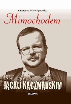 Mimochodem. Rozmowy o Jacku Kaczmarskim - Katarzyna Walentynowicz - ebook