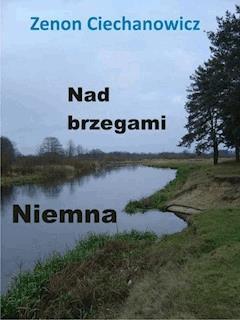 Nad brzegami Niemna - Zenon Ciechanowicz - ebook