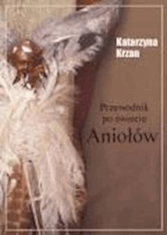 Przewodnik po świecie aniołów - Katarzyna Krzan - ebook