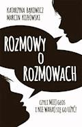 Rozmowy o rozmowach Czyli miej głos i nie wahaj się go użyć! - Katarzyna Bąkowicz, Marcin Kozłowski - ebook