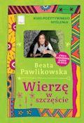 Kurs pozytywnego myślenia. Wierzę w szczęście - Beata Pawlikowska - ebook