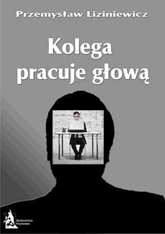 Kolega pracuje głową - Przemysław Liziniewicz - ebook