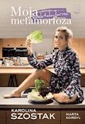 Moja spektakularna metamorfoza - Karolina Szostak, Marta Kordyl - ebook