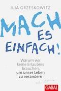 Mach es einfach! - Ilja Grzeskowitz - E-Book