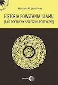 Historia powstania islamu jako doktryny społeczno - politycznej - Hassan Jamsheer Ali - ebook