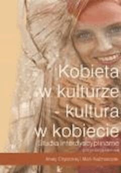 Kobieta w kulturze - kultura w kobiecie  - Aneta Chybicka, Maria Kaźmierczak (red. nauk.) - ebook