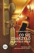 Co się zdarzyło w hotelu Gold - Grzegorz Kozera - ebook