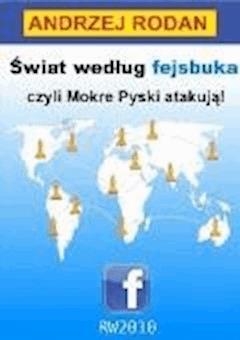 Świat wedlug fejsbuka, czyli Mokre Pyski atakują - Andrzej Rodan - ebook