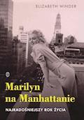 Marilyn na Manhattanie. Najradośniejszy rok życia - Elizabeth Winder - ebook