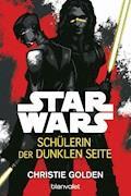 Star Wars™ - Schülerin der dunklen Seite - Christie Golden - E-Book