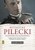 Rotmistrz Pilecki. Ochotnik do Auschwitz - Adam Cyra - ebook