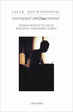 Fantazmat zróżNICowany - Jacek Kochanowski - ebook