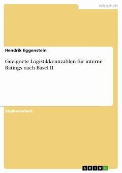 Geeignete Logistikkennzahlen für interne Ratings nach Basel II - Hendrik Eggenstein - E-Book