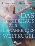 Das Logierhaus zur schwankenden Weltkugel - Franziska zu Reventlow - E-Book