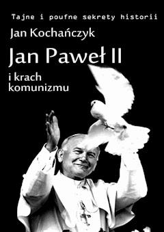 Jan Paweł II i krach komunizmu - Jan Kochańczyk - ebook