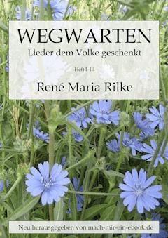 Wegwarten - Rainer Maria Rilke - E-Book