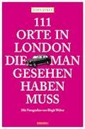 111 Orte in London, die man gesehen haben muss - John Sykes - E-Book