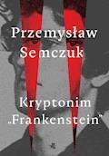 """Kryptonim """"Frankenstein"""" - Przemysław Semczuk - ebook + audiobook"""