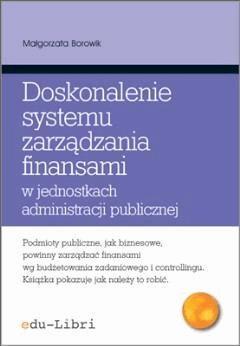 Doskonalenie systemu zarządzania finansami w jednostkach administracji publicznej - Małgorzata Borowik - ebook