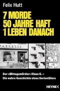7 Morde - 50 Jahre Haft - 1 Leben danach - Felix Hutt - E-Book