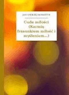 Cuda miłości (Karmię frasunkiem miłość i myśleniem...) - Morsztyn, Jan Andrzej - ebook