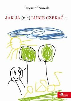 Jak ja (nie) lubię czekać... - Krzysztof Nowak - ebook