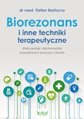 Biorezonans i inne techniki terapeutyczne. - dr med. Stefan Rastocny - ebook