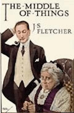 The Middle of Things - Joseph Smith Fletcher - ebook