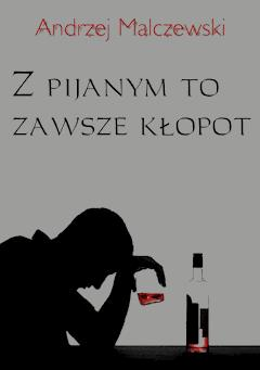 Z pijanym to tylko kłopot - Andrzej Malczewski - ebook