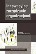 Innowacyjne zarządzanie organizacjami - Dr Tadeusz Marek, Dr Anna Szopa - ebook