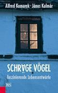 Schräge Vögel, Faszinierende Lebensentwürfe - Alfred Komarek - E-Book