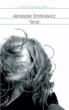 Teraz - Agnieszka Drotkiewicz - ebook