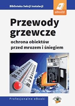 Przewody grzewcze - ochrona obiektów przed śniegiem i mrozem - Janusz Strzyżewski - ebook