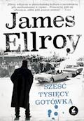Sześć tysięcy gotówką - James Ellroy - ebook