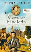 Die Gewürzhändlerin - Petra Schier - E-Book