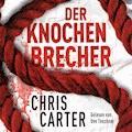 Der Knochenbrecher (Ein Hunter-und-Garcia-Thriller 3) - Chris Carter - Hörbüch