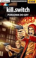 """kill.switch - poradnik do gry - Daniel """"Kami"""" Bieńkowski - ebook"""