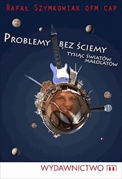 Problemy bez ściemy - tysiąc światów małolatów - OFMCap Rafał Szymkowiak - ebook