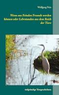 Wenn aus Feinden Freunde werden können oder Lehrstunden aus dem Reich der Tiere - Wolfgang Pein - E-Book