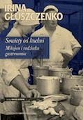 Sowiety od kuchni. Mikojan i radziecka gastronomia - Irina Głuszczenko - ebook